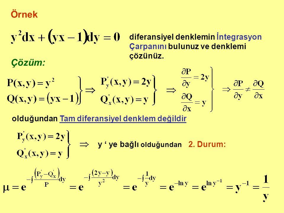 Örnek diferansiyel denklemin İntegrasyon Çarpanını bulunuz ve denklemi çözünüz. Çözüm: olduğundan Tam diferansiyel denklem değildir.