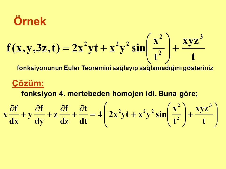 Örnek Çözüm: fonksiyon 4. mertebeden homojen idi. Buna göre;