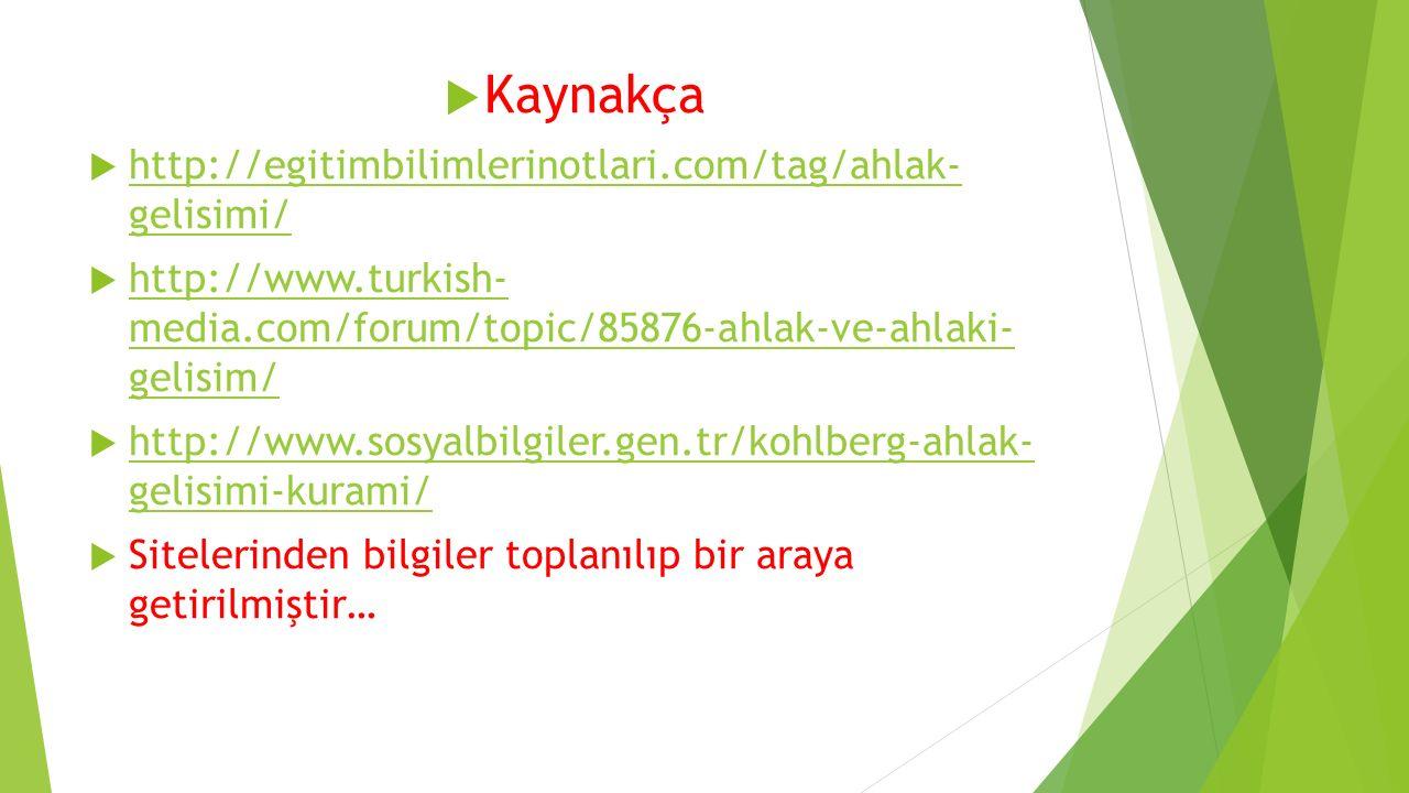 Kaynakça http://egitimbilimlerinotlari.com/tag/ahlak- gelisimi/