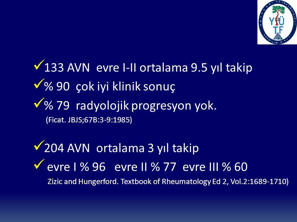 133 AVN evre I-II ortalama 9.5 yıl takip % 90 çok iyi klinik sonuç