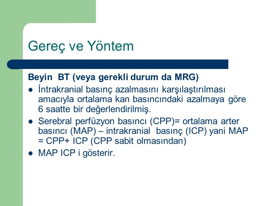 Gereç ve Yöntem Beyin BT (veya gerekli durum da MRG)