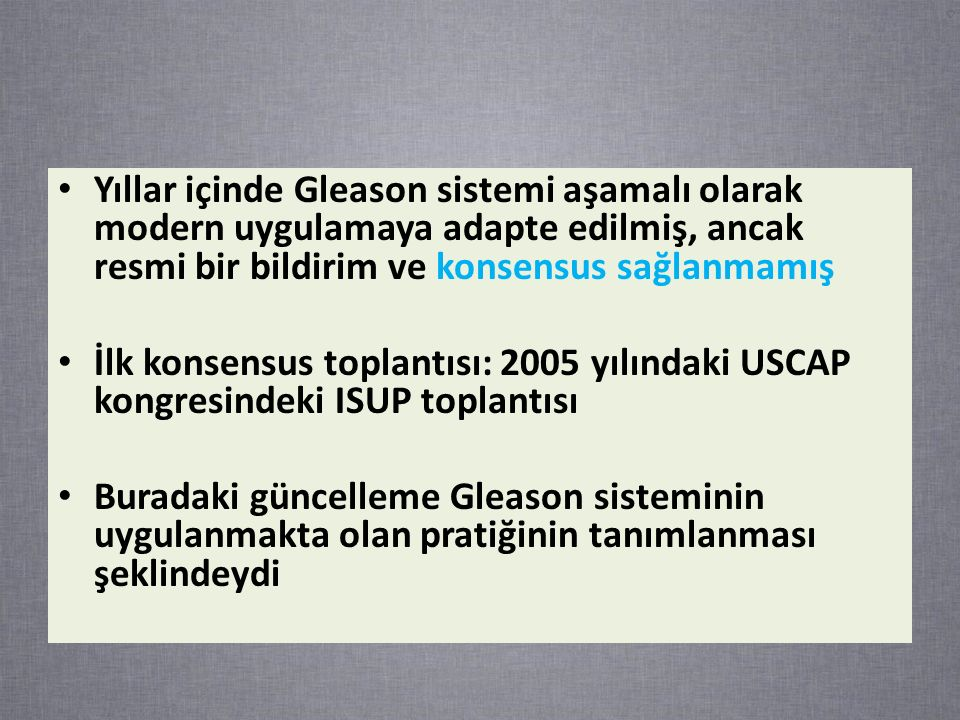 Yıllar içinde Gleason sistemi aşamalı olarak modern uygulamaya adapte edilmiş, ancak resmi bir bildirim ve konsensus sağlanmamış