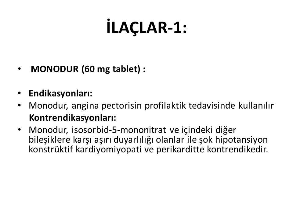 İLAÇLAR-1: MONODUR (60 mg tablet) : Endikasyonları: