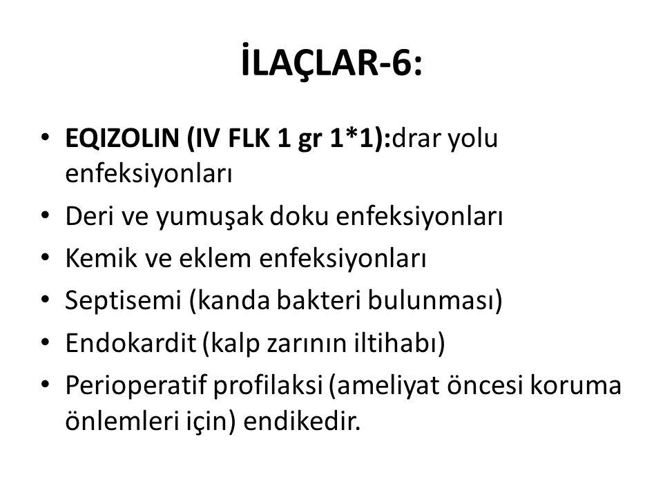 İLAÇLAR-6: EQIZOLIN (IV FLK 1 gr 1*1):drar yolu enfeksiyonları