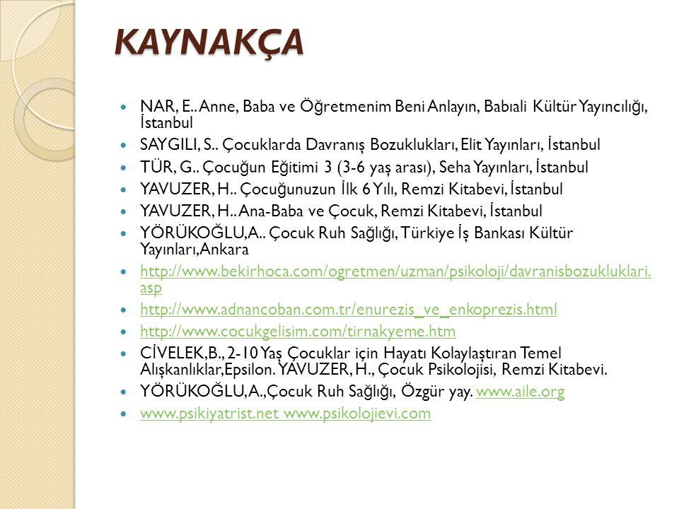 KAYNAKÇA NAR, E.. Anne, Baba ve Öğretmenim Beni Anlayın, Babıali Kültür Yayıncılığı, İstanbul.