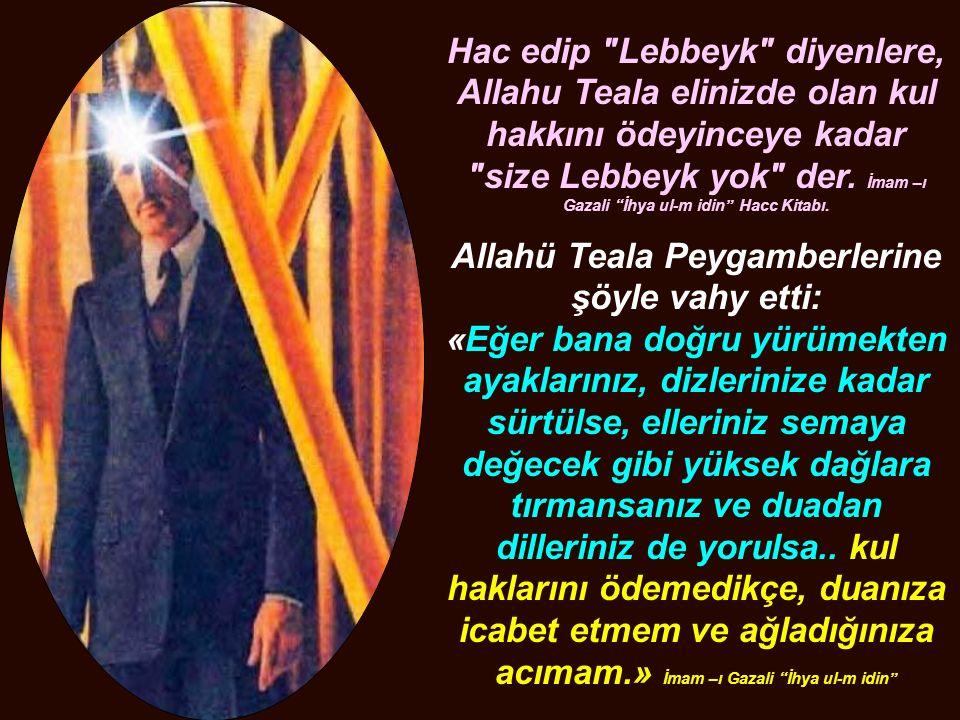 Allahü Teala Peygamberlerine şöyle vahy etti: