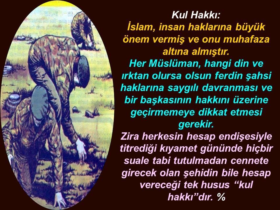 Kul Hakkı: İslam, insan haklarına büyük önem vermiş ve onu muhafaza altına almıştır.