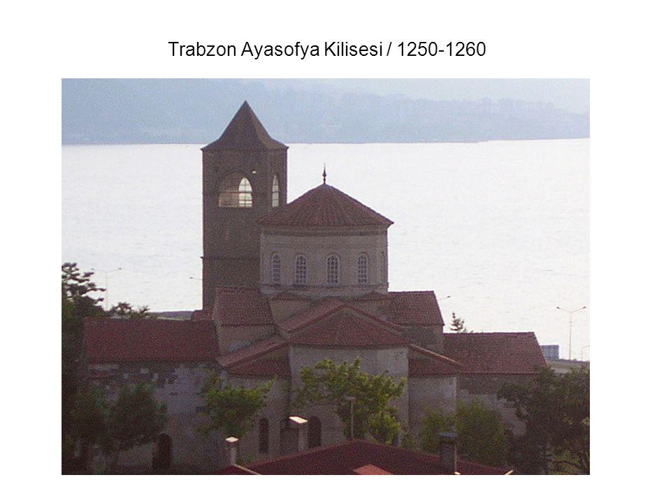 Trabzon Ayasofya Kilisesi / 1250-1260