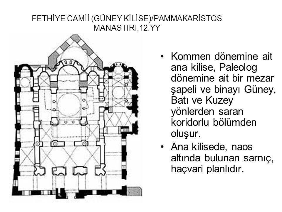 FETHİYE CAMİİ (GÜNEY KİLİSE)/PAMMAKARİSTOS MANASTIRI,12.YY