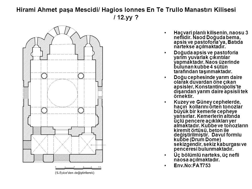 Hirami Ahmet paşa Mescidi/ Hagios Ionnes En Te Trullo Manastırı Kilisesi / 12.yy