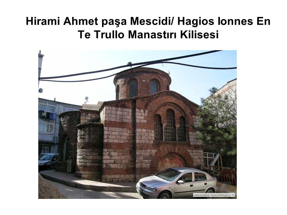 Hirami Ahmet paşa Mescidi/ Hagios Ionnes En Te Trullo Manastırı Kilisesi