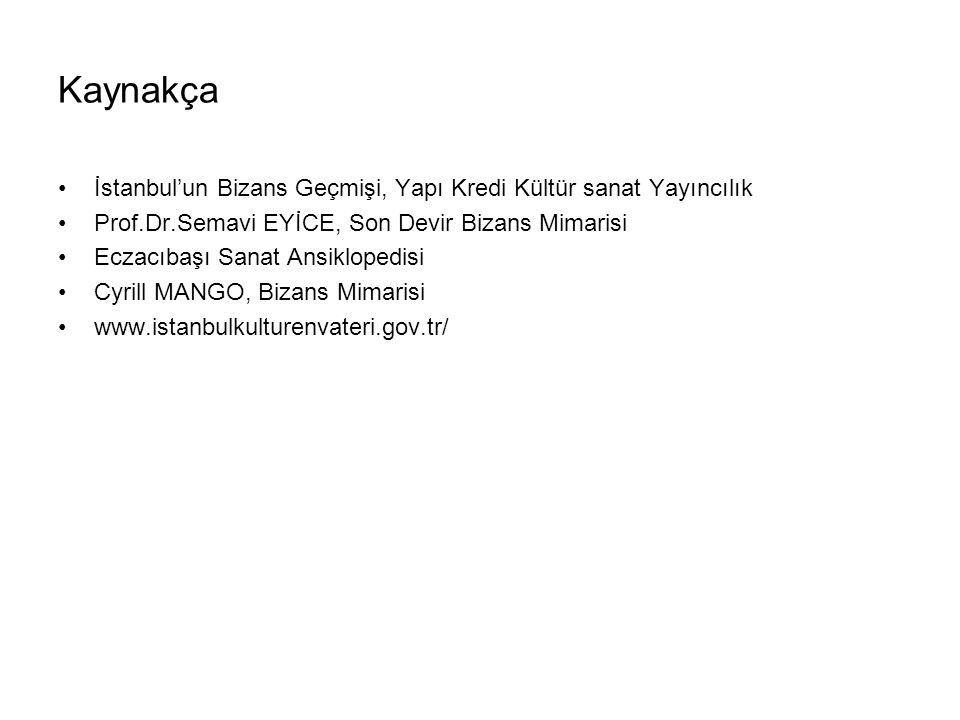 Kaynakça İstanbul'un Bizans Geçmişi, Yapı Kredi Kültür sanat Yayıncılık. Prof.Dr.Semavi EYİCE, Son Devir Bizans Mimarisi.