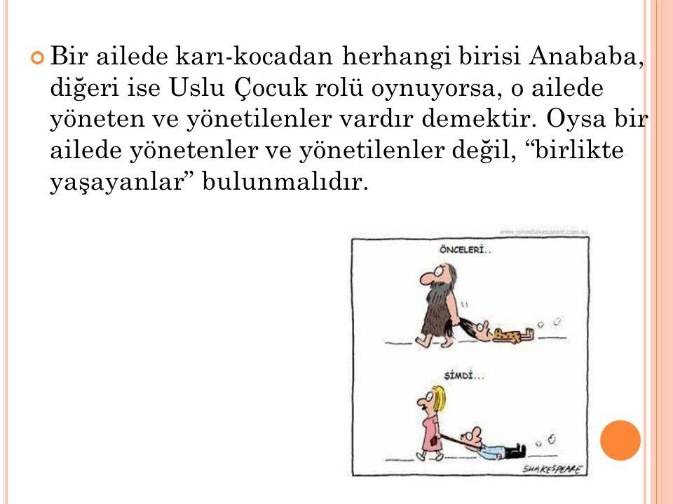 Bir ailede karı-kocadan herhangi birisi Anababa, diğeri ise Uslu Çocuk rolü oynuyorsa, o ailede yöneten ve yönetilenler vardır demektir.