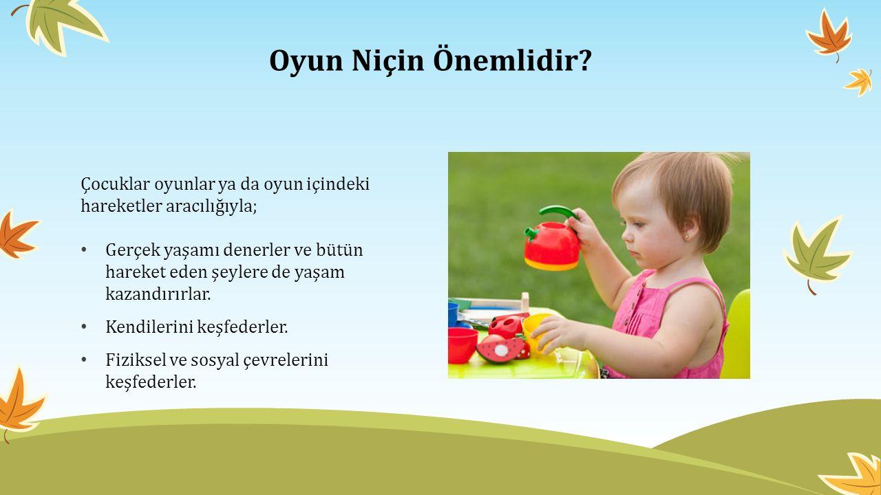 Oyun Niçin Önemlidir Çocuklar oyunlar ya da oyun içindeki hareketler aracılığıyla;