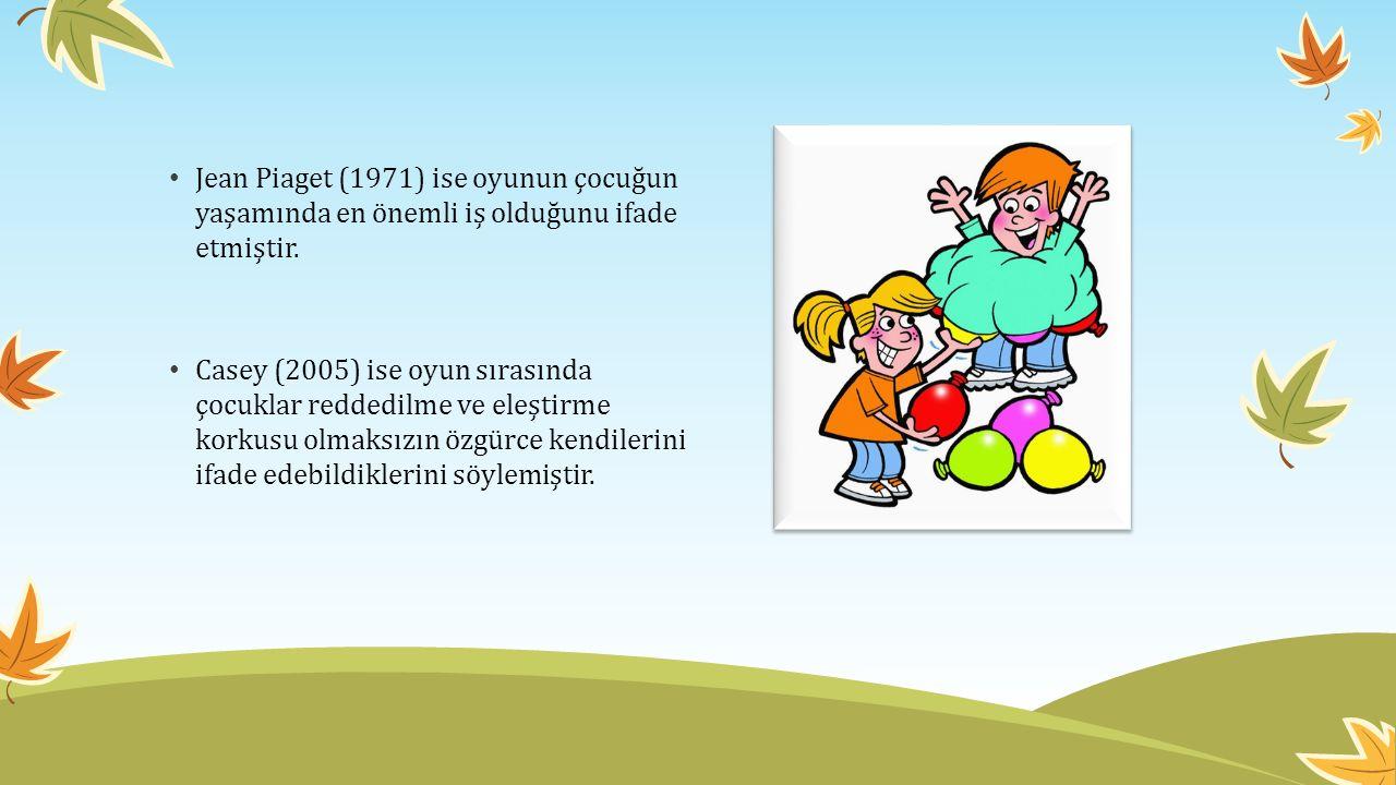 Jean Piaget (1971) ise oyunun çocuğun yaşamında en önemli iş olduğunu ifade etmiştir.