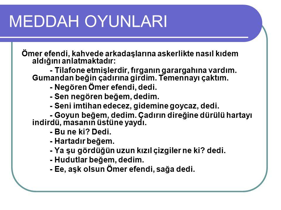 MEDDAH OYUNLARI Ömer efendi, kahvede arkadaşlarına askerlikte nasıl kıdem aldığını anlatmaktadır: