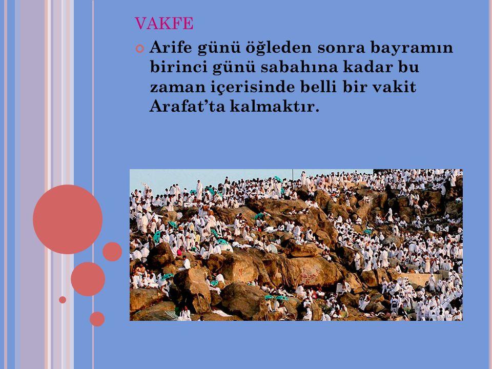 VAKFE Arife günü öğleden sonra bayramın birinci günü sabahına kadar bu zaman içerisinde belli bir vakit Arafat'ta kalmaktır.