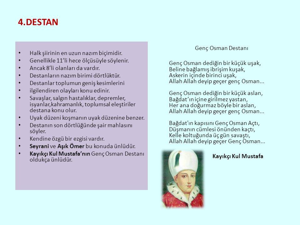 4.DESTAN Halk şiirinin en uzun nazım biçimidir. Genç Osman Destanı
