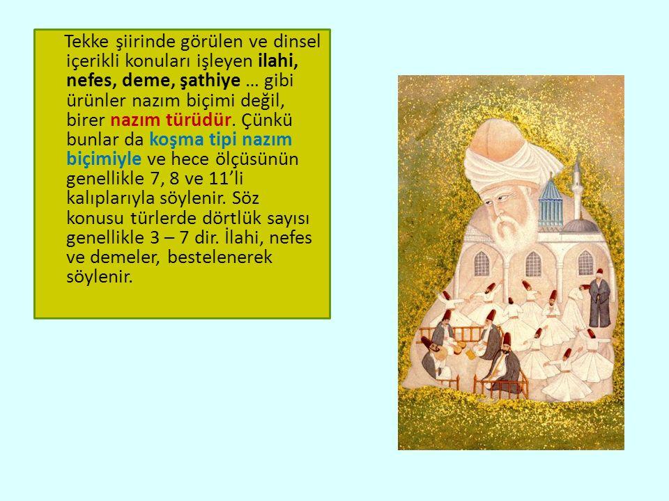 Tekke şiirinde görülen ve dinsel içerikli konuları işleyen ilahi, nefes, deme, şathiye … gibi ürünler nazım biçimi değil, birer nazım türüdür.