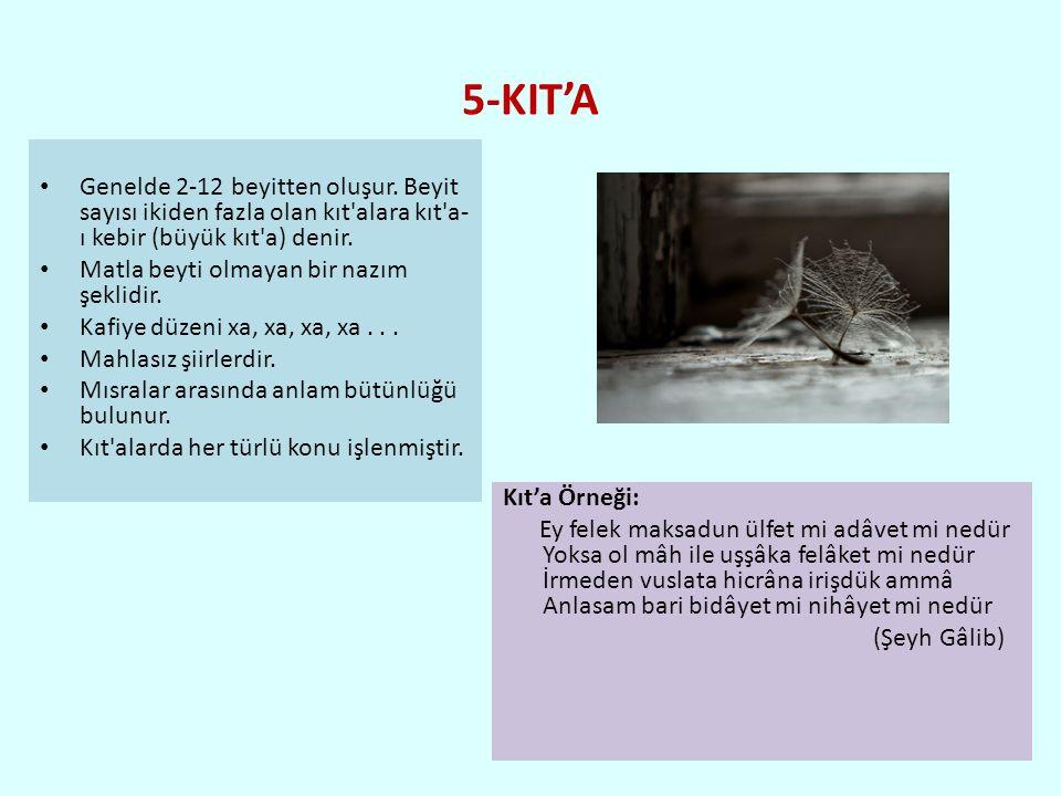 5-KIT'A Genelde 2-12 beyitten oluşur. Beyit sayısı ikiden fazla olan kıt alara kıt a-ı kebir (büyük kıt a) denir.