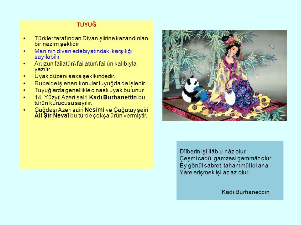 TUYUĞ Türkler tarafından Divan şiirine kazandırılan bir nazım şeklidir