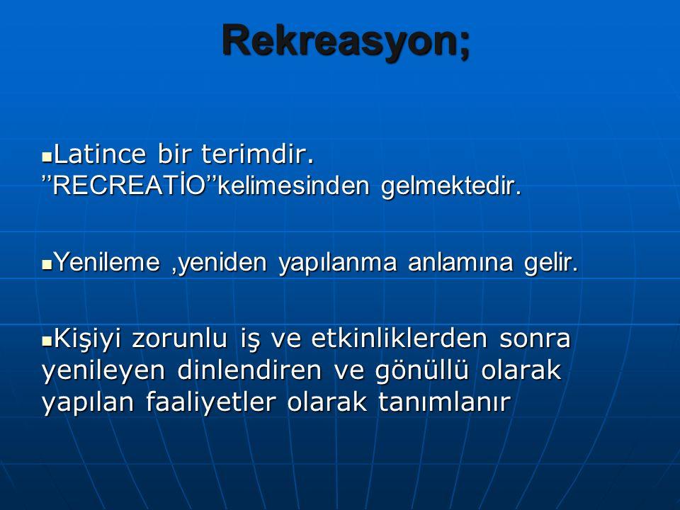 Rekreasyon; Latince bir terimdir. ''RECREATİO''kelimesinden gelmektedir. Yenileme ,yeniden yapılanma anlamına gelir.
