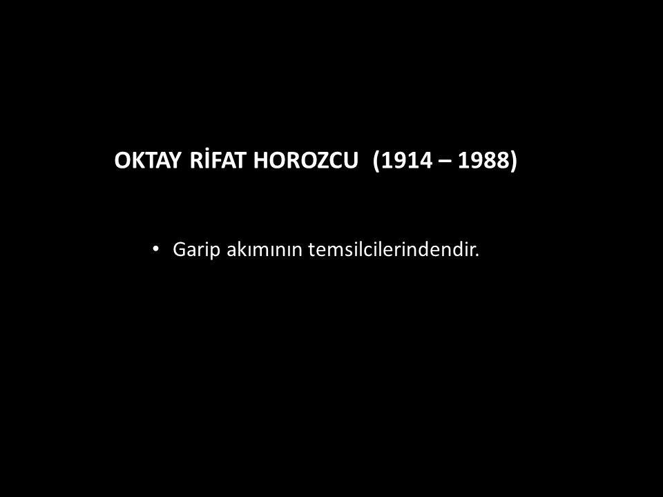 OKTAY RİFAT HOROZCU (1914 – 1988)