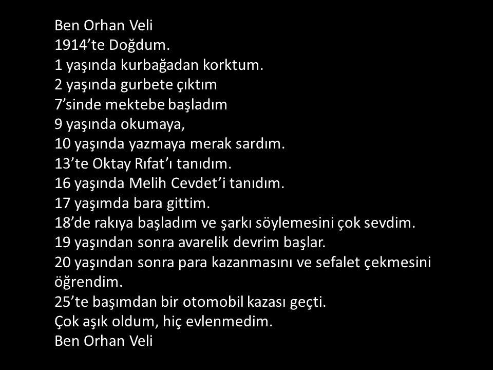 Ben Orhan Veli 1914'te Doğdum. 1 yaşında kurbağadan korktum