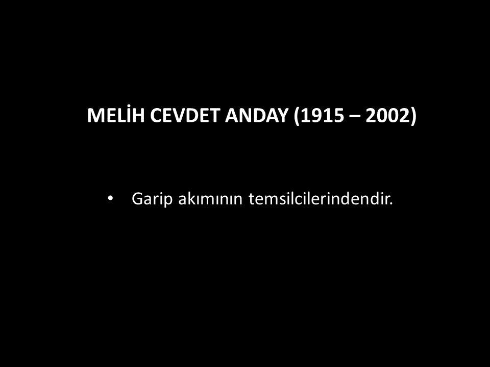 MELİH CEVDET ANDAY (1915 – 2002) Garip akımının temsilcilerindendir.