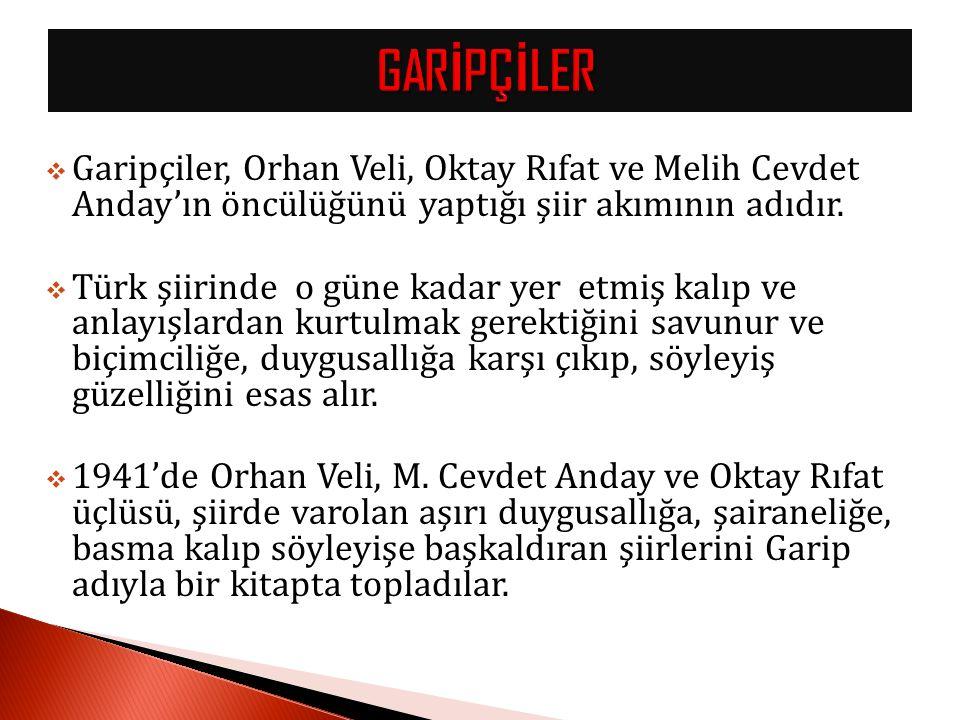 GARİPÇİLER Garipçiler, Orhan Veli, Oktay Rıfat ve Melih Cevdet Anday'ın öncülüğünü yaptığı şiir akımının adıdır.