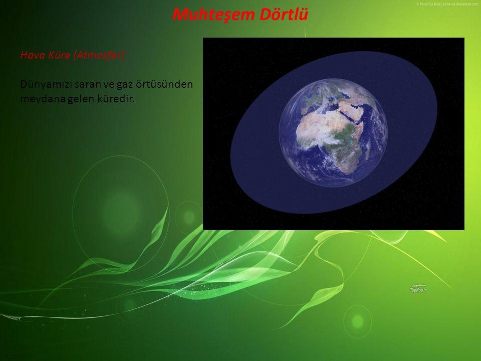 Muhteşem Dörtlü Hava Küre (Atmosfer)