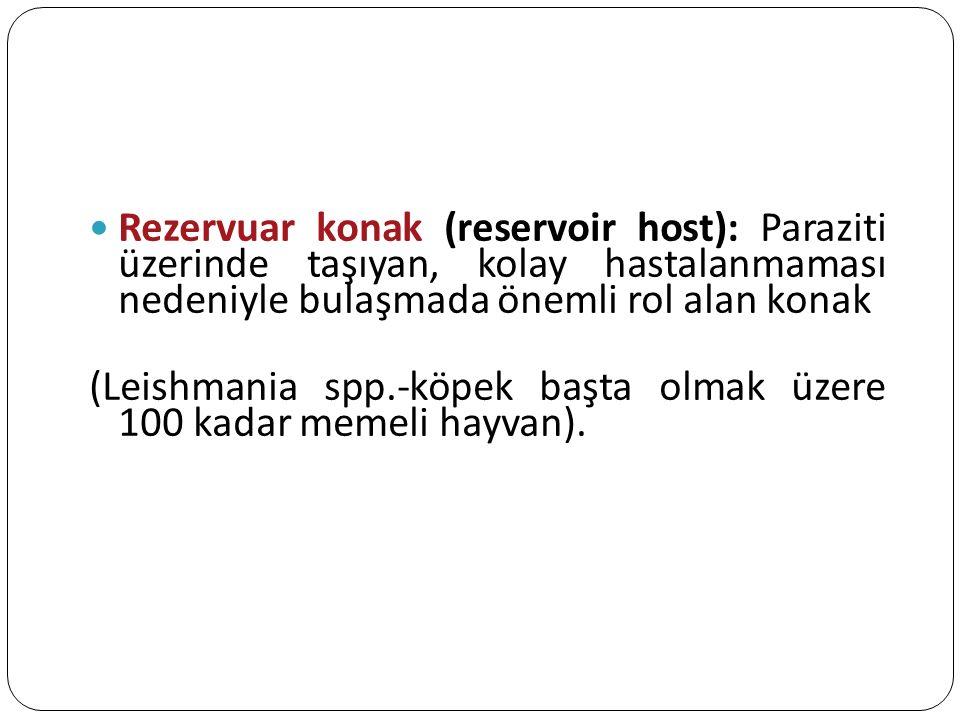 Rezervuar konak (reservoir host): Paraziti üzerinde taşıyan, kolay hastalanmaması nedeniyle bulaşmada önemli rol alan konak