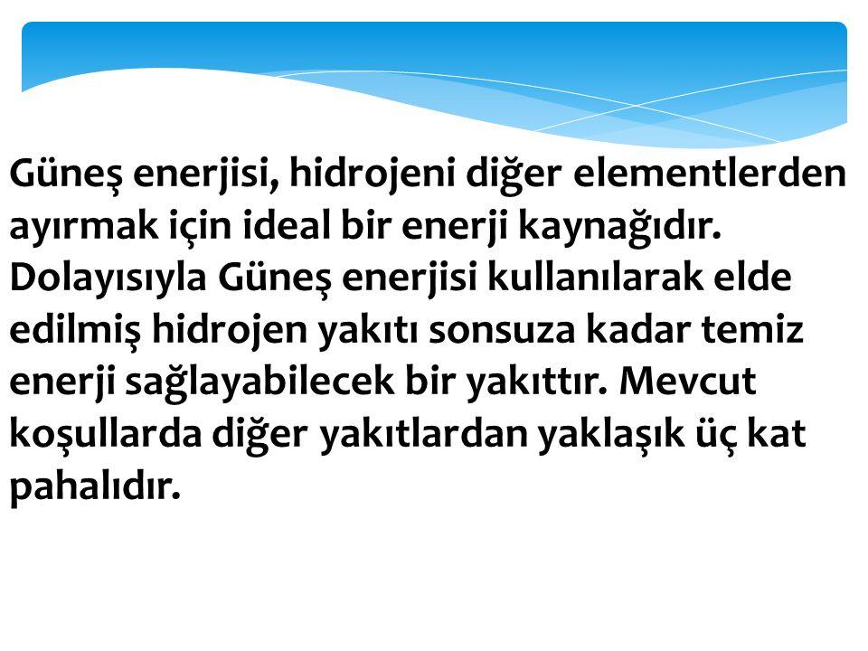 Güneş enerjisi, hidrojeni diğer elementlerden ayırmak için ideal bir enerji kaynağıdır.