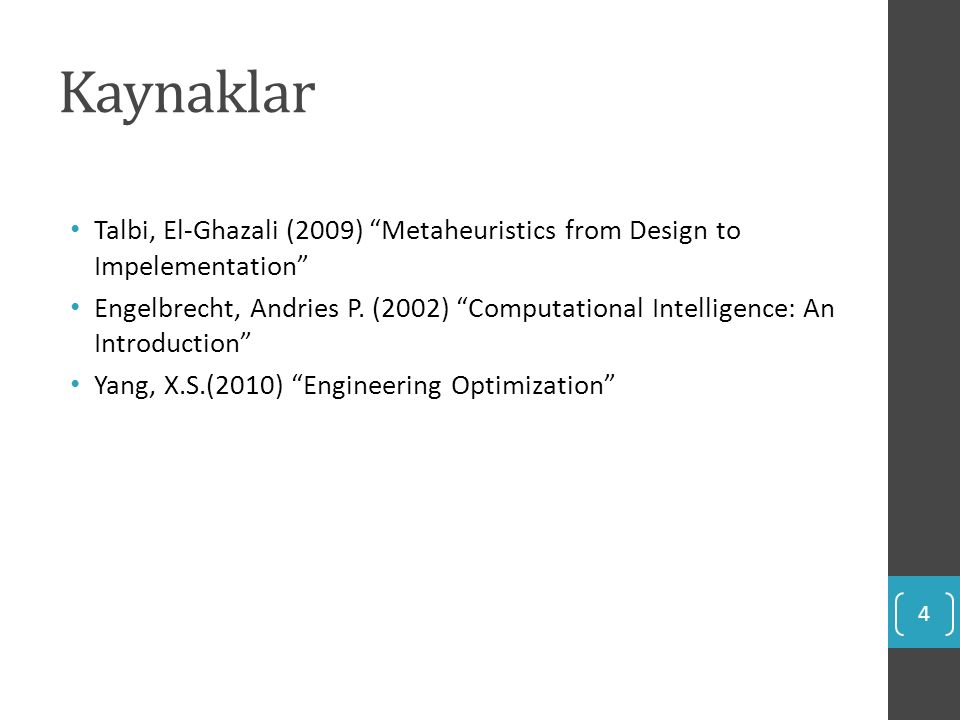 Kaynaklar Talbi, El-Ghazali (2009) Metaheuristics from Design to Impelementation