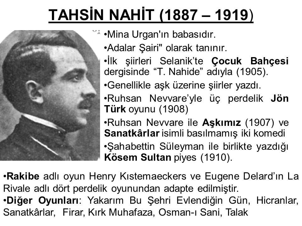 TAHSİN NAHİT (1887 – 1919) Mina Urgan ın babasıdır.