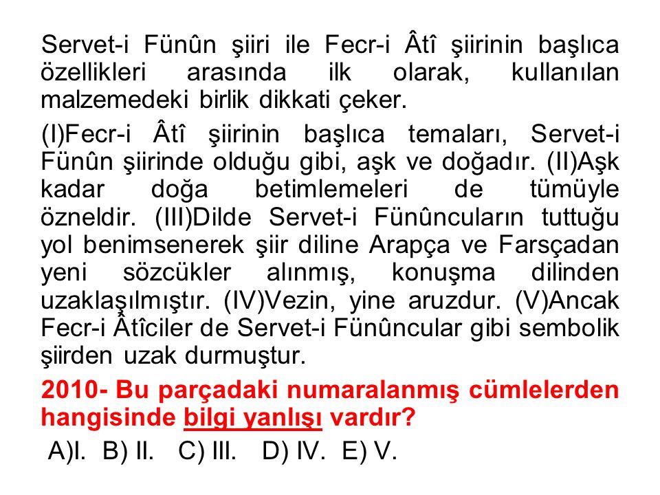 Servet-i Fünûn şiiri ile Fecr-i Âtî şiirinin başlıca özellikleri arasında ilk olarak, kullanılan malzemedeki birlik dikkati çeker.