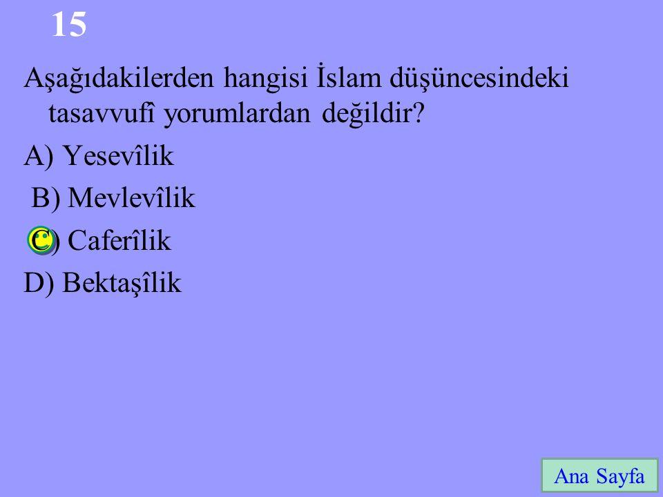 15 Aşağıdakilerden hangisi İslam düşüncesindeki tasavvufî yorumlardan değildir A) Yesevîlik. B) Mevlevîlik.