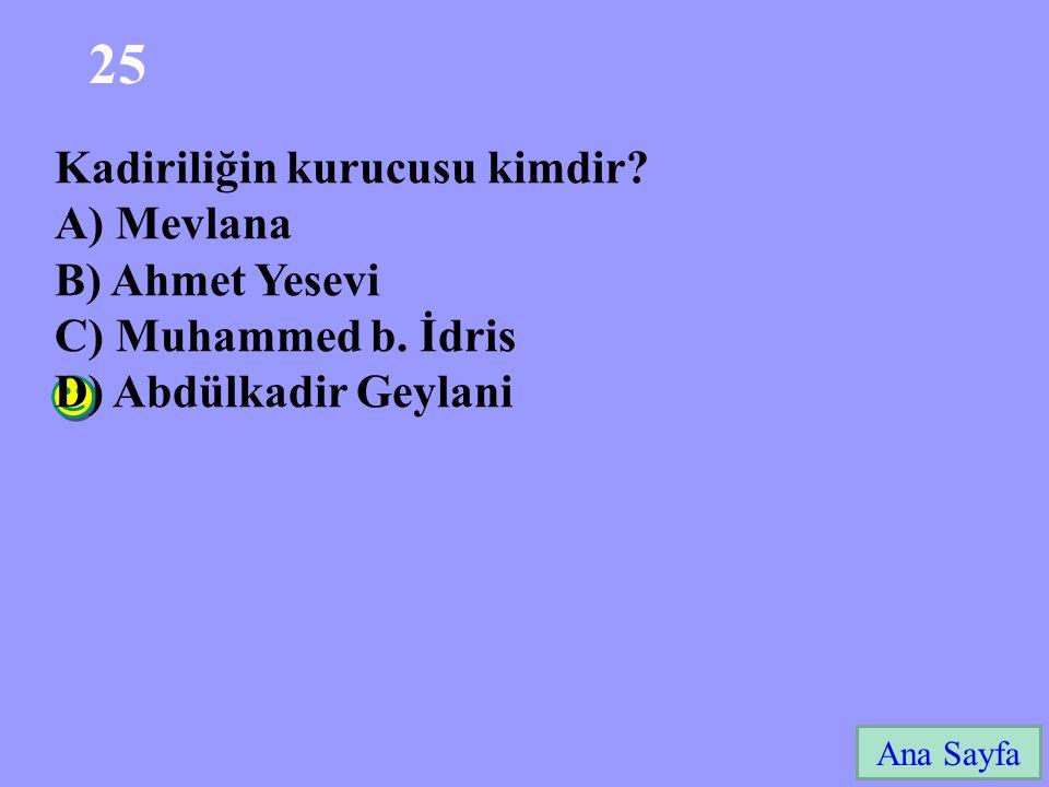 25 Kadiriliğin kurucusu kimdir A) Mevlana B) Ahmet Yesevi