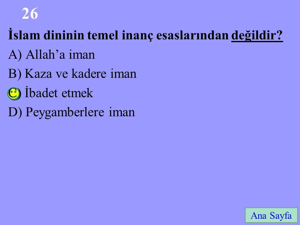 26 İslam dininin temel inanç esaslarından değildir A) Allah'a iman