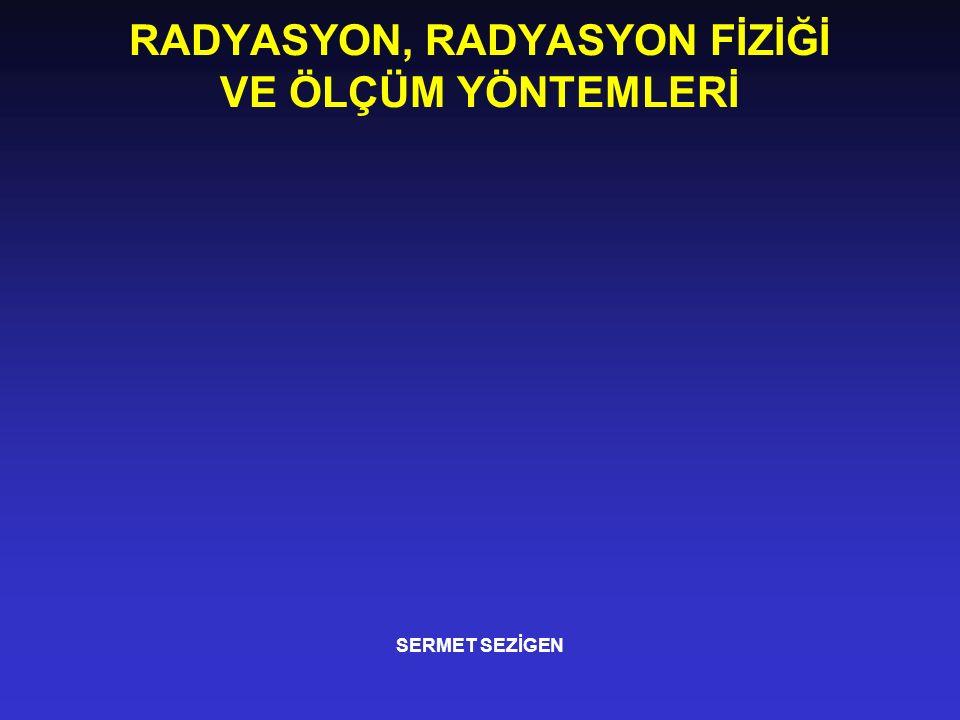 RADYASYON, RADYASYON FİZİĞİ VE ÖLÇÜM YÖNTEMLERİ
