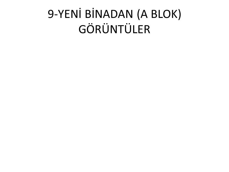 9-YENİ BİNADAN (A BLOK) GÖRÜNTÜLER