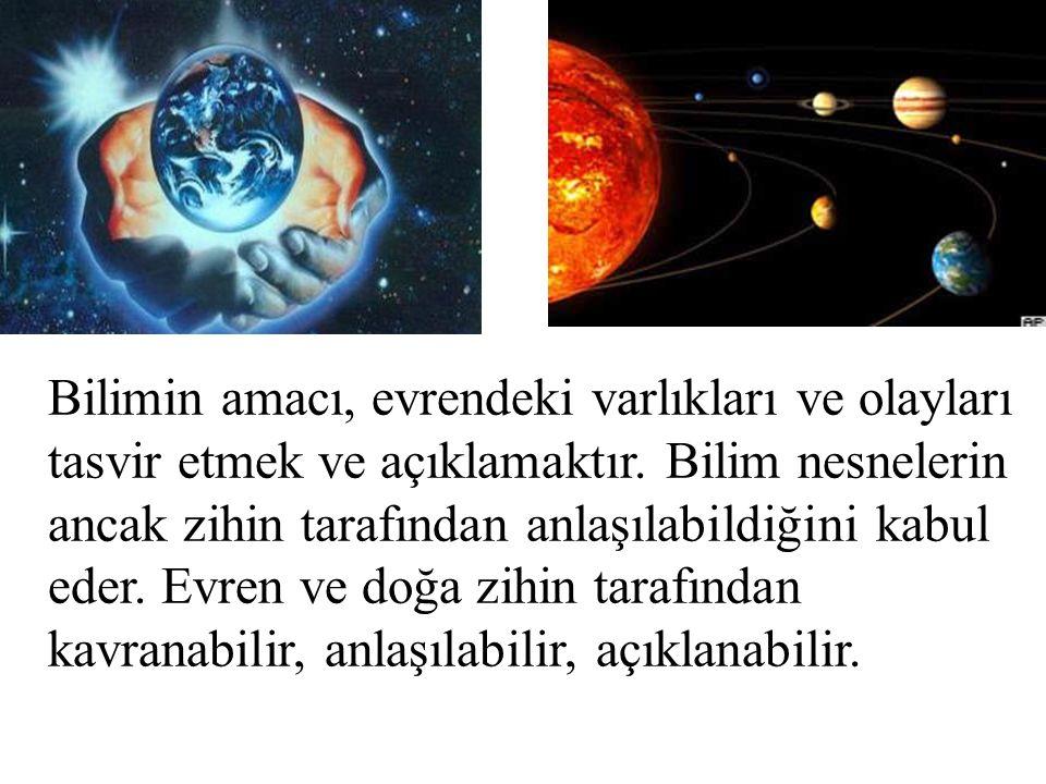 Bilimin amacı, evrendeki varlıkları ve olayları tasvir etmek ve açıklamaktır.
