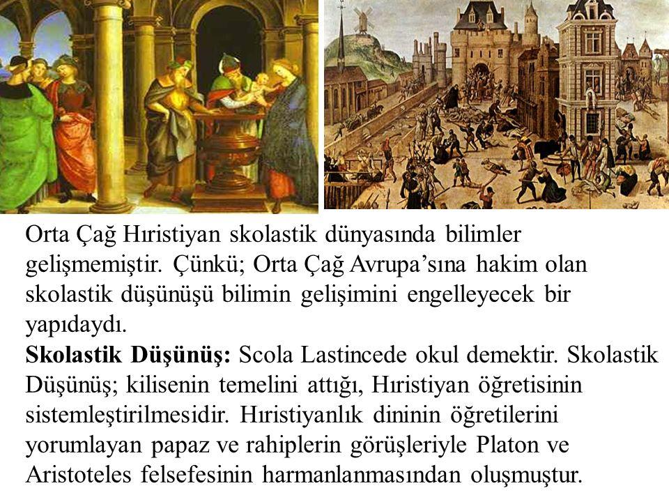 Orta Çağ Hıristiyan skolastik dünyasında bilimler gelişmemiştir