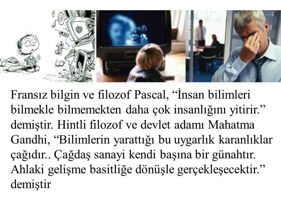 Fransız bilgin ve filozof Pascal, İnsan bilimleri bilmekle bilmemekten daha çok insanlığını yitirir. demiştir.