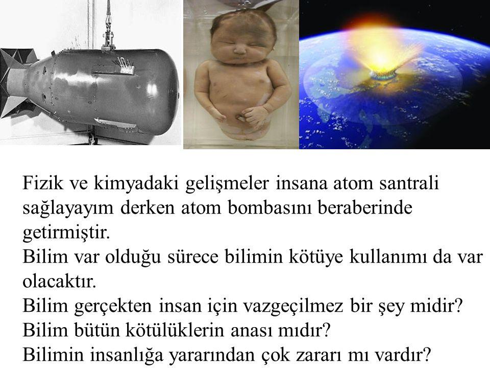 Fizik ve kimyadaki gelişmeler insana atom santrali sağlayayım derken atom bombasını beraberinde getirmiştir.
