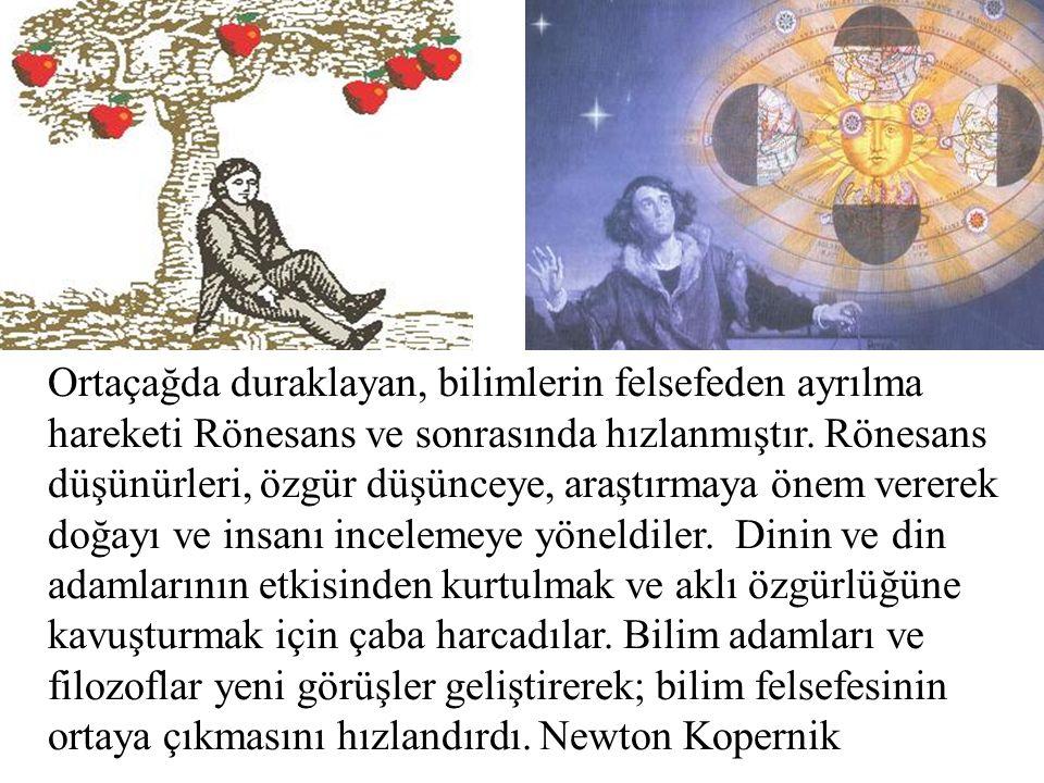 Ortaçağda duraklayan, bilimlerin felsefeden ayrılma hareketi Rönesans ve sonrasında hızlanmıştır.