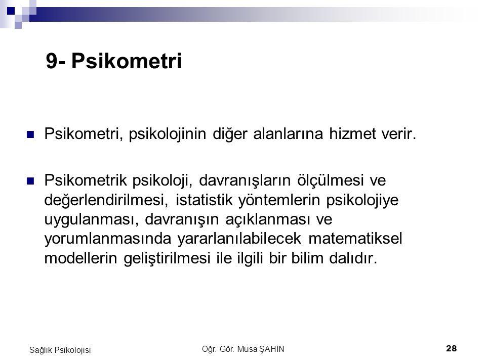 9- Psikometri Psikometri, psikolojinin diğer alanlarına hizmet verir.