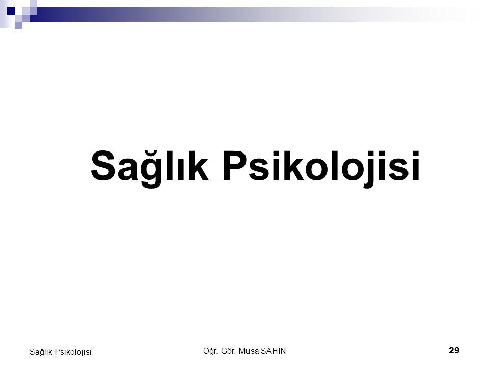 Sağlık Psikolojisi Sağlık Psikolojisi Öğr. Gör. Musa ŞAHİN