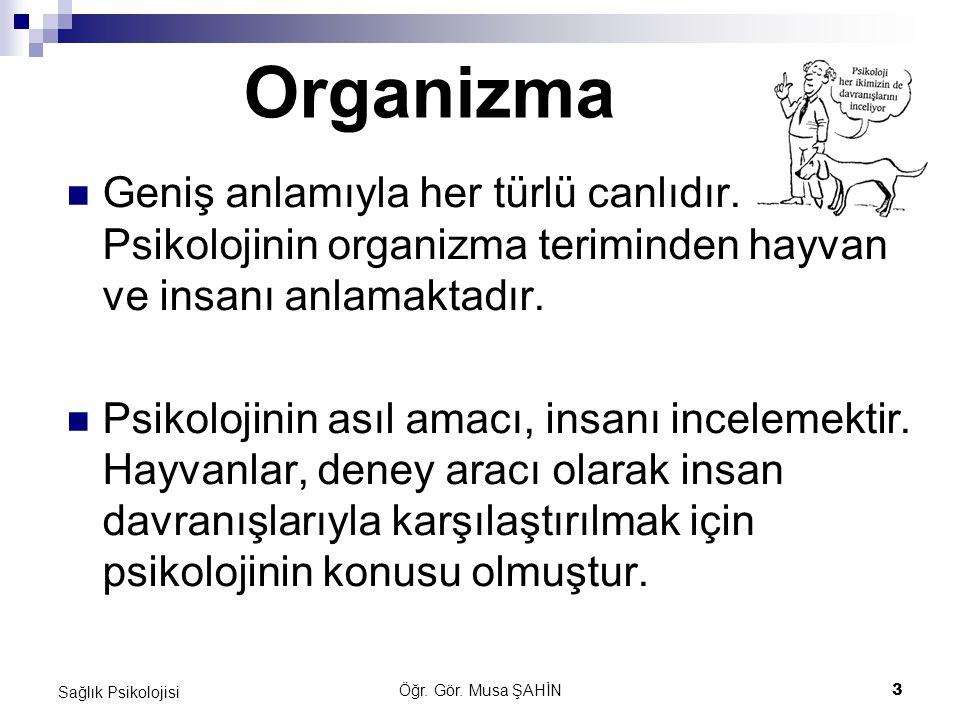 Organizma Geniş anlamıyla her türlü canlıdır. Psikolojinin organizma teriminden hayvan ve insanı anlamaktadır.