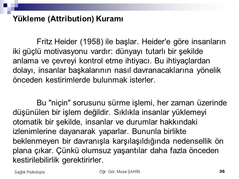 Yükleme (Attribution) Kuramı Fritz Heider (1958) ile başlar